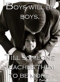 "Teaching our son to be a gentleman as a young boy so that later it will carry over to his adulthood! I hate when people say ""boys will be boys"" when their sons are misbehaving. How about teaching them different! Daily Inspiration Quotes, Great Quotes, Quotes To Live By, Inspirational Quotes, Sensible Quotes, Random Quotes, Awesome Quotes, Character Inspiration, Motivational Quotes"