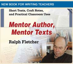 Mentor author/texts for writing--Ralph Fletcher
