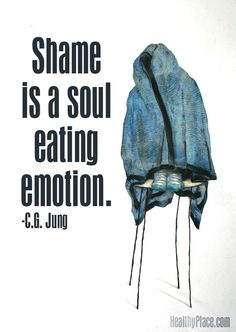 Mental health stigma quote: Shame is a soul eating emotion.   www.HealthyPlace.com