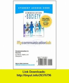 MyCommunicationLab with Pearson eText -- Standalone Access Card -- for Communication in Society (Mycommunicationlab (Access Codes)) (9780205766277) Jess K. Alberts, Thomas K Nakayama, Judith N Martin , ISBN-10: 0205766277  , ISBN-13: 978-0205766277 ,  , tutorials , pdf , ebook , torrent , downloads , rapidshare , filesonic , hotfile , megaupload , fileserve