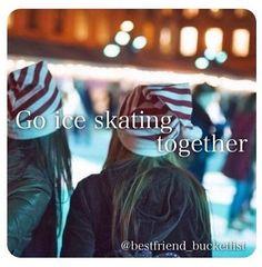 Best Friend Bucket List- go ice skating together