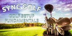 Golf Setup Fundamentals by Tom Cannarozzo   About this Course  Tom introduces you to the setup fundamentals of golf in the following fourteen lessons. Learn about proper posture, grip, stance, alignment, and angle