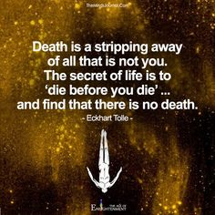 Death is a stripping away of all that is not you - https://themindsjournal.com/death-stripping-away-not/