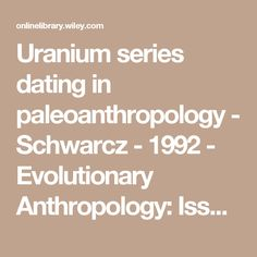 Uranium series dating in paleoanthropology - Schwarcz - 1992 - Evolutionary Anthropology: Issues, News, and Reviews - Wiley Online Library