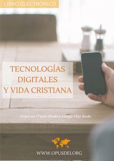 5 artículos para que el uso de la tecnología digital nos acerque a Dios y a los demás http://opusdei.es/es-es/article/libro-electronico-tecnologias-digitales-y-vida-cristiana/