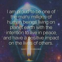 I am proud to be one of the many millions of human beings on planet earth with the intention to live in peace and have a positive impact on the lives of others. Positive Thoughts, Positive Quotes, Happy Thoughts, Deep Thoughts, The Lives Of Others, Mind Body Soul, Spiritual Inspiration, Spiritual Awakening, Inner Peace