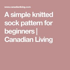A simple knitted sock pattern for beginners   Canadian Living