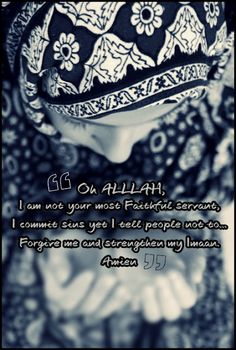 About Islam Ya Allah, I am not your most servant. I commit sins yet I tell people not to. me and strengthen my Oh Allah, Allah Islam, I Need U, Peace Be Upon Him, Islam Religion, Magic Words, Muslim Women, Muslim Brides, Muslim Girls