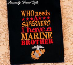 #Devildogs #USMC #Semperfi Who Needs a Superhero I have a Marine Brother, Sister, Daddy, Uncle, Grandpa, Etc Semper Fi with EGA Embroidered Shirt or Bodysuit