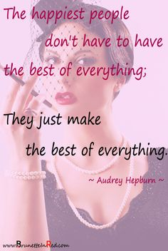"""The happiest people don't have to have the best of everything; They just make the best of everything.""  ~Audrey Hepburn ~  #quotes #life #happy   