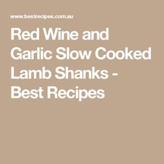 Red Wine and Garlic Slow Cooked Lamb Shanks - Best Recipes