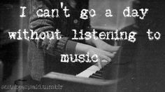Quote Quotes Quoted Quotation Quotations i can't go a day without listening to music piano playing