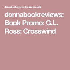 donnabookreviews: Book Promo: G.L. Ross: Crosswind Book Reviews, Blogging, Books, Livros, Book, Livres, Book Reports, Libros, Libri