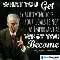 """""""What you get by achieving your goals is not as important as what you become! Sales Quotes, Cold Calling, Building An Empire, Career Quotes, Career Success, Zig Ziglar, Irish Dance, Achieve Your Goals, Direct Sales"""