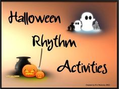 Halloween Rhythm Activities This is an 8 page PDF file of rhythm activities based on the Halloween theme.The focus rhythms are: ta, ti-ti and the quarter rest.ACTIVITY 1  Students are to notate short rhythms clapped/played by the teacher, into the center of the witches bubbling cauldron!
