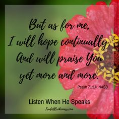 In Christ, we always have hope, even when we can't feel it. Let's choose to praise Godalways. Today's Listen When He Speaks reading: Psalm 71