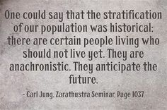One could say that the stratification of our population was historical; there are certain people living who should not live yet. They are an...