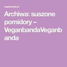 Archiwa: suszone pomidory – VeganbandaVeganbanda Tofu, Guacamole, Hummus, Risotto, Salsa, Vegan, Salsa Music, Vegans