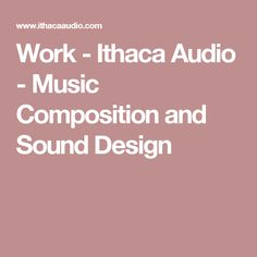 Work - Ithaca Audio - Music Composition and Sound Design Audio Music, Projection Mapping, Sound Design, Motion Design, Composition, Psychics, Being A Writer, Musical Composition