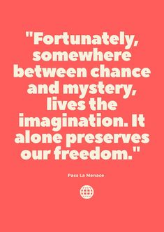 """""""Fortunately, somewhere between chance and mystery, lives the imagination. It alone preserves our freedom. Proverbs Quotes, Preserves, Imagination, Mystery, Freedom, Liberty, Preserve, Political Freedom, Fantasy"""