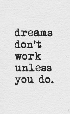 dreams dont work unless you do | words | quote | inspiration | the universe helps those who help themselves | www.republicofyou.com.au