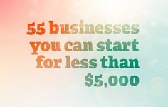 """Need a Business Idea? Here are 55"" - Also: Heres One You Can Start For Little To Nothing..."