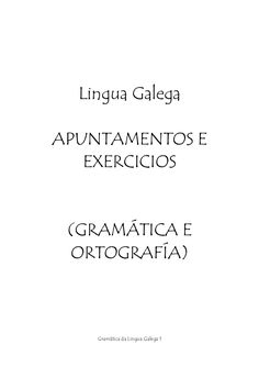Lingua Galega APUNTAMENTOS E    EXERCICIOS  (GRAMÁTICA E  ORTOGRAFÍA)     Gramática da Lingua Galega 1