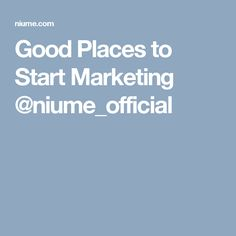 Good Places to Start Marketing @niume_official