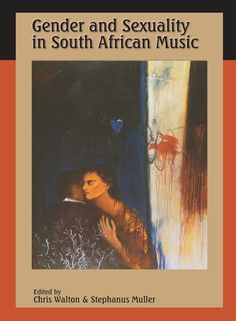 Gender and Sexuality in South African Music Two Decades, Conference, How To Become, The Past, Gender, This Book, Author, African, Study