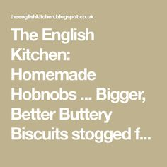 The English Kitchen: Homemade Hobnobs ... Bigger, Better Buttery Biscuits stogged full of oats!