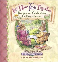 Let's Have Tea Together: Recipes and Celebrations for Every Season