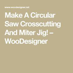 Make A Circular Saw Crosscutting And Miter Jig! – WooDesigner