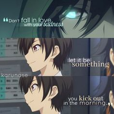 """Don't fall in love with your sadness, let it be something you kick out in the morning.."" 