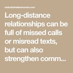 Long-distance relationships can be full of missed calls or misread texts, but can also strengthen communication, spiritual connection & increase prayer for each other. Here are some ways to pray for your long distance boyfriend.