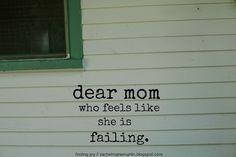 dear sweet mom who feels like she is failing.