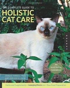 Cat Care Remedies Give your cats all the care they need with the Celeste Yarnall And Jean Hofve Complete Guide To Holistic Cat Care. This comprehensive cat care guide contains a range of organic remedies and healthy al - Holistic Care, Holistic Remedies, Holistic Approach, Herbal Remedies, Cat Care Tips, Pet Care, Pet Tips, Animal Nutrition, Acupuncture
