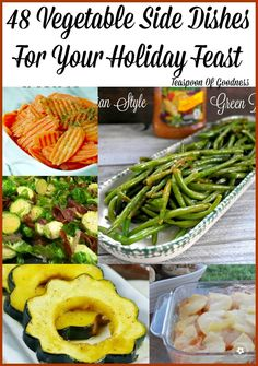 48 vegetable side dishes for your holiday feast including corn, squash, carrots, green beans, sweet potatoes and more!