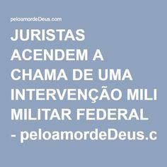 JURISTAS ACENDEM A CHAMA DE UMA INTERVENÇÃO MILITAR FEDERAL - peloamordeDeus.com