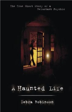 A Haunted Life: The True Ghost Story of a Reluctant Psychic by Debra Robinson, http://www.amazon.com/dp/0738736414/ref=cm_sw_r_pi_dp_s..jrb1WJ055J/181-8931616-2133860