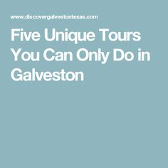 Five Unique Tours You Can Only Do in Galveston