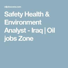 Safety Health & Environment Analyst - Iraq | Oil jobs Zone