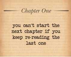 You can't start the next chapter if you keep re-reading the last one Happy Quotes, Book Quotes, Positive Quotes, Life Quotes, Qoutes, Happiness Meaning, Joy And Happiness, Tips To Be Happy, Are You Happy