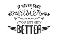 it never gets easier you just get better - Google Search