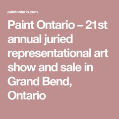 Paint Ontario – 21st annual juried representational art show and sale in Grand Bend, Ontario