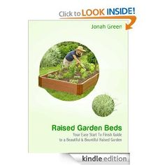 Raised Garden Beds: The Easy Start to Finish Guide to a Beautiful & Bountiful Raised Garden (The Jonah Green Gardening Series)