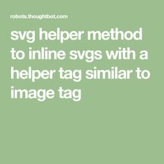 svg helper method to inline svgs with a helper tag similar to image tag Ruby On Rails, Inline, Web Development, Organization, Tags, Getting Organized, Organisation, Tejidos, Mailing Labels