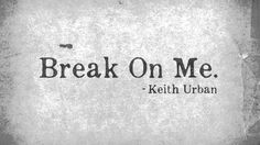 "Keith Urban - ""Break On Me"""