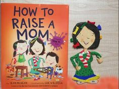 HOW TO RAISE  A MOM! by Jean Reagan and Lee Wildish. Read aloud..