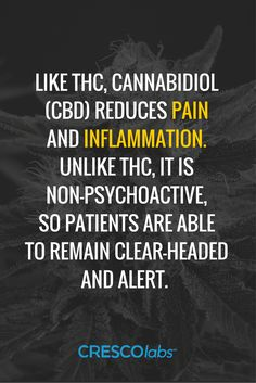 Like THC, cannabidiol (CBD) reduces pain and inflammation. Unlike THC, it is non-psychoactive, so patients are able to remain clear-headed and alert. (medical cannabis, marijuana) http://www.crescolabs.com/conditions/neuropathy/?utm_content=buffer6701a&utm_medium=social&utm_source=pinterest.com&utm_campaign=buffer