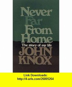 Never far from home The story of my life John Knox ,   ,  , ASIN: B0006CF1II , tutorials , pdf , ebook , torrent , downloads , rapidshare , filesonic , hotfile , megaupload , fileserve